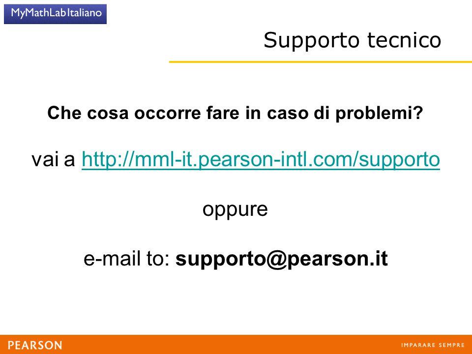 Supporto tecnico Che cosa occorre fare in caso di problemi? vai a http://mml-it.pearson-intl.com/supportohttp://mml-it.pearson-intl.com/supporto oppur