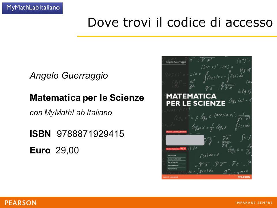 Dove trovi il codice di accesso Angelo Guerraggio Matematica per le Scienze con MyMathLab Italiano ISBN 9788871929415 Euro 29,00