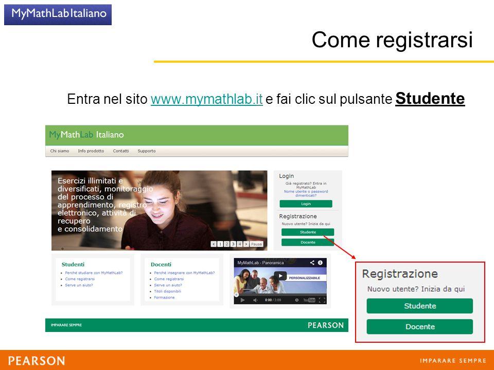 Come registrarsi Entra nel sito www.mymathlab.it e fai clic sul pulsante Studentewww.mymathlab.