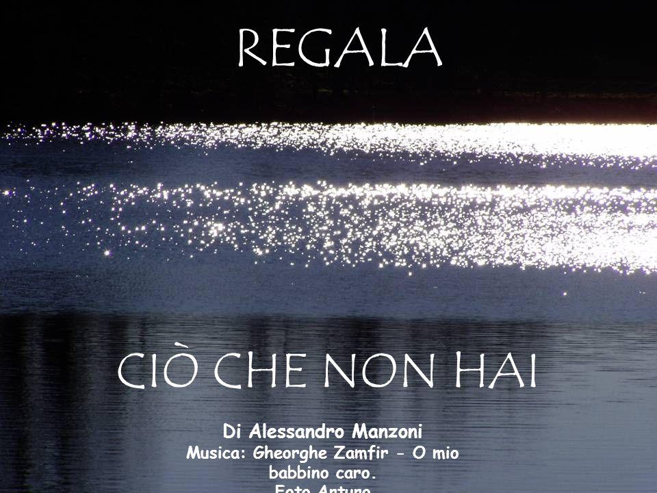 REGALA CIÒ CHE NON HAI Di Alessandro Manzoni Musica: Gheorghe Zamfir - O mio babbino caro.