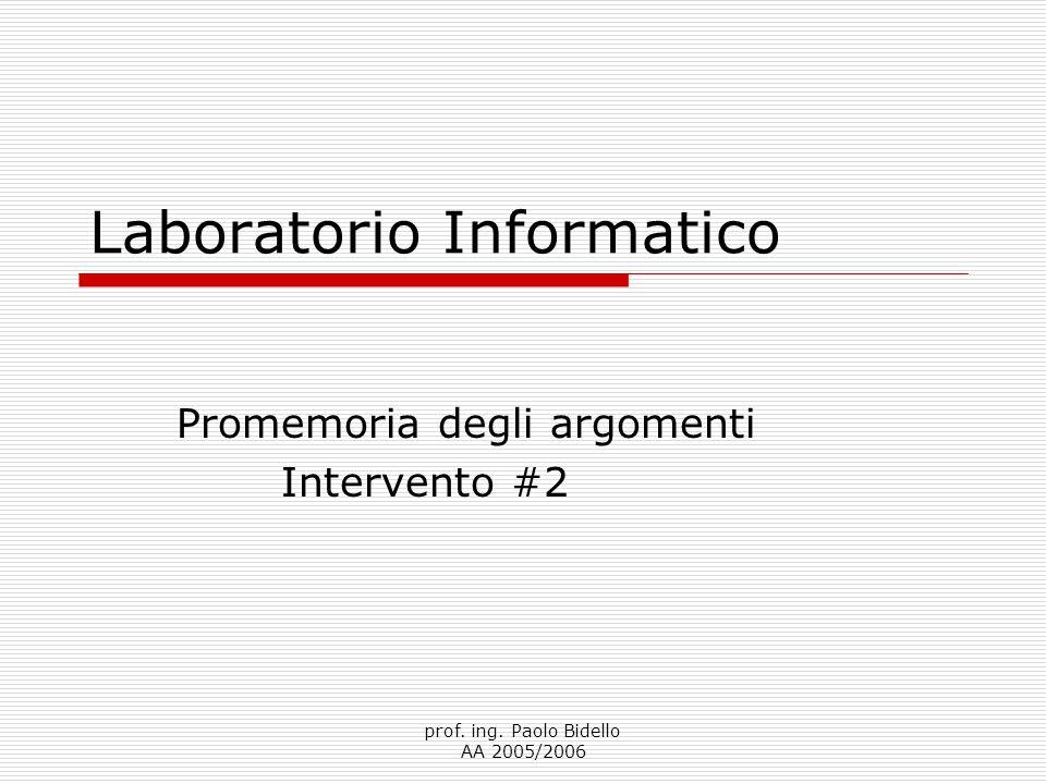 prof. ing. Paolo Bidello AA 2005/2006 Laboratorio Informatico Promemoria degli argomenti Intervento #2