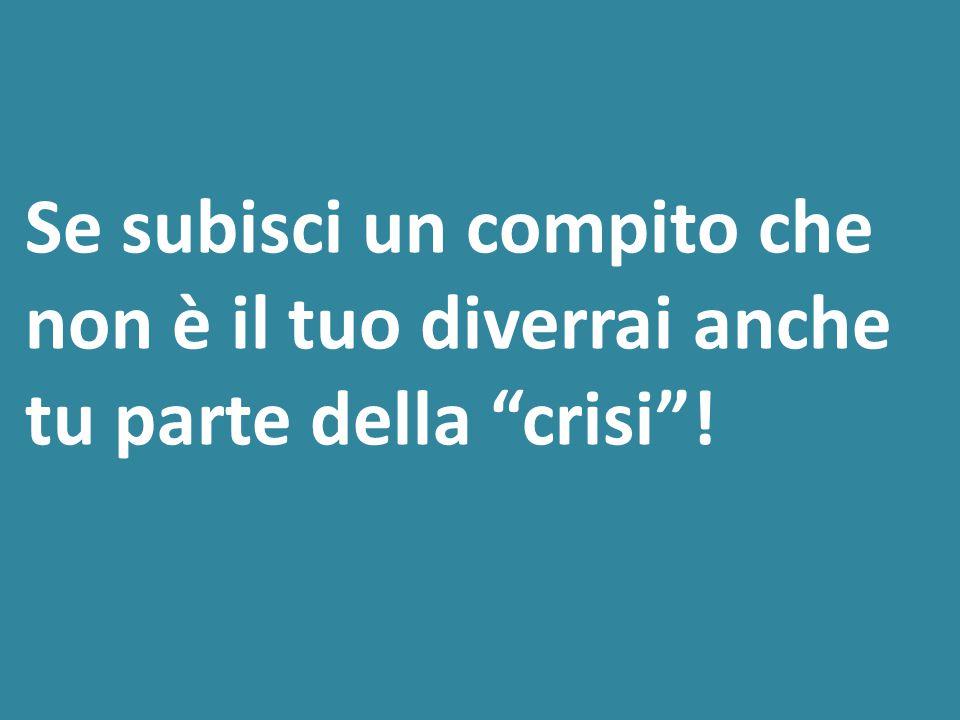 """Se subisci un compito che non è il tuo diverrai anche tu parte della """"crisi""""!"""