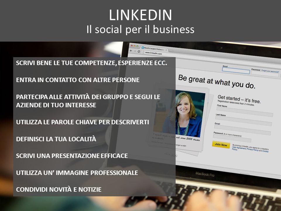 LINKEDIN Il social per il business SCRIVI BENE LE TUE COMPETENZE, ESPERIENZE ECC.