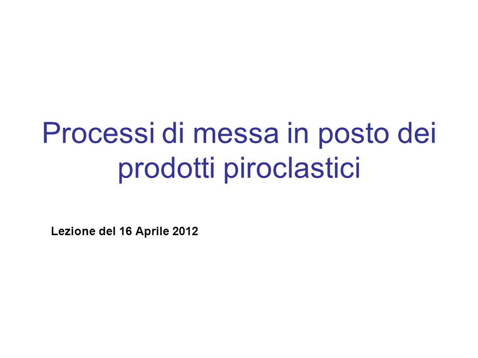 Processi di messa in posto dei prodotti piroclastici Lezione del 16 Aprile 2012