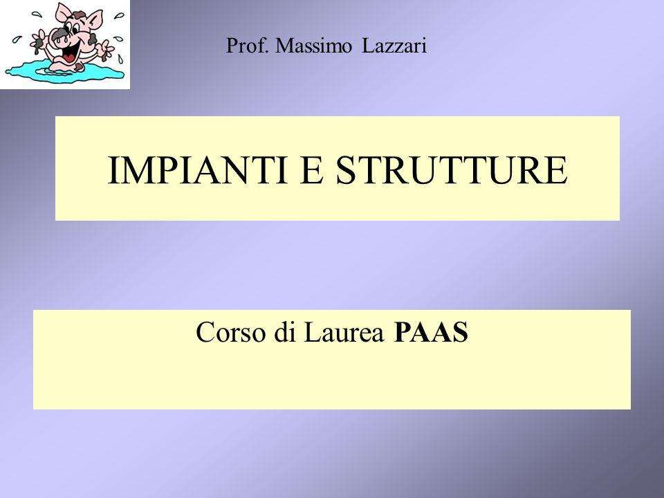 IMPIANTI E STRUTTURE Corso di Laurea PAAS Prof. Massimo Lazzari