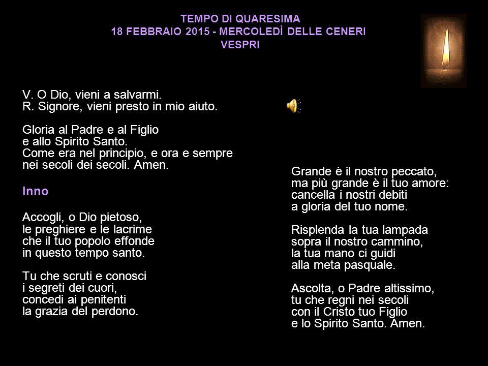 TEMPO DI QUARESIMA 18 FEBBRAIO 2015 - MERCOLEDÌ DELLE CENERI VESPRI V.
