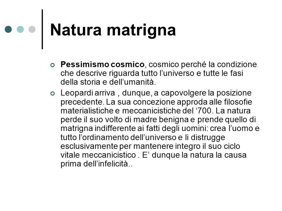 Natura matrigna Pessimismo cosmico, cosmico perché la condizione che descrive riguarda tutto l'universo e tutte le fasi della storia e dell'umanità. L