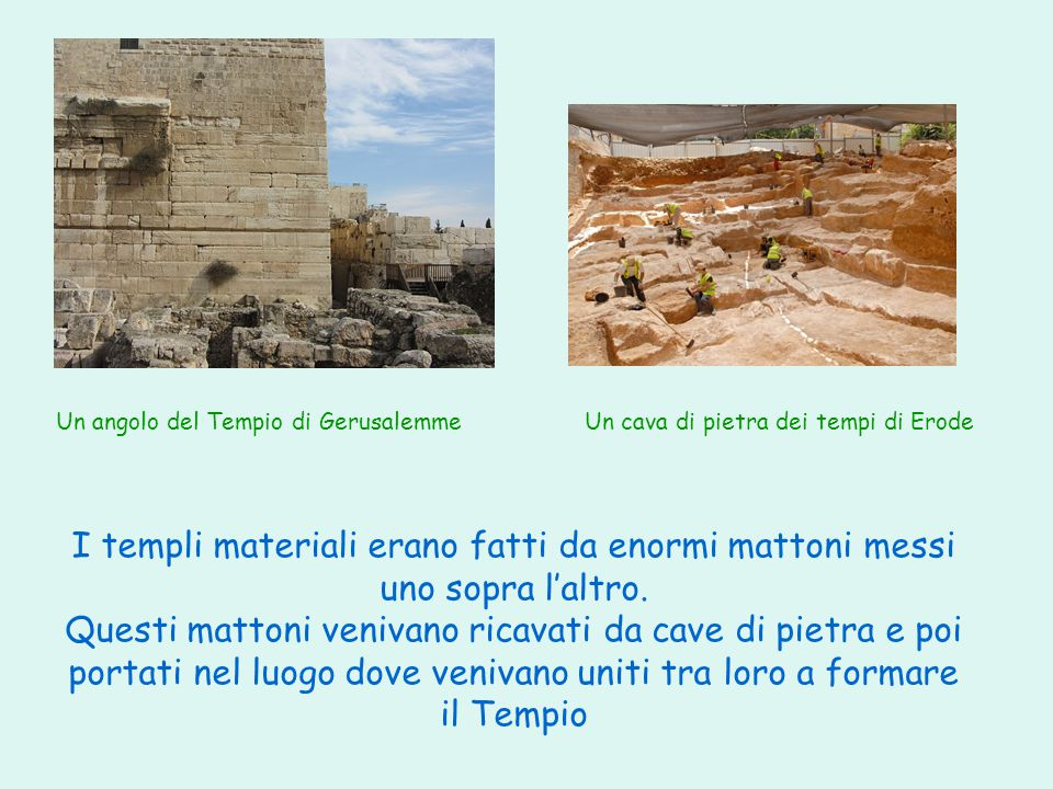 I templi materiali erano fatti da enormi mattoni messi uno sopra l'altro.