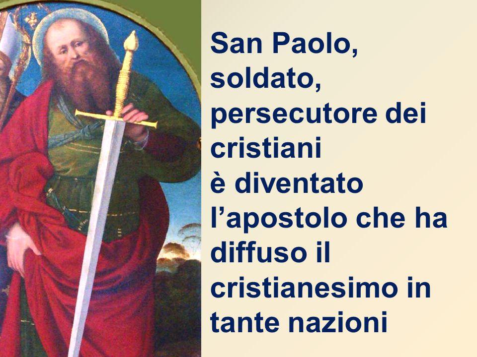 San Paolo, soldato, persecutore dei cristiani è diventato l'apostolo che ha diffuso il cristianesimo in tante nazioni