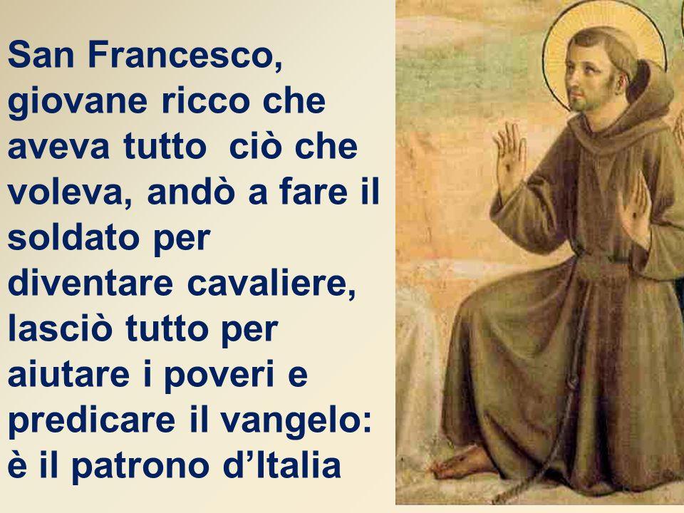 San Francesco, giovane ricco che aveva tutto ciò che voleva, andò a fare il soldato per diventare cavaliere, lasciò tutto per aiutare i poveri e predi