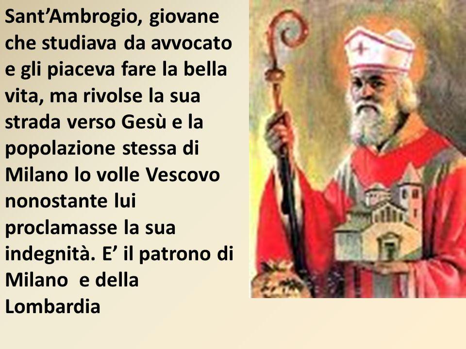 Sant'Ambrogio, giovane che studiava da avvocato e gli piaceva fare la bella vita, ma rivolse la sua strada verso Gesù e la popolazione stessa di Milan