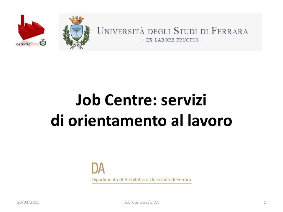 Job Centre: servizi di orientamento al lavoro 20/04/2015Job Centre c/o DA1