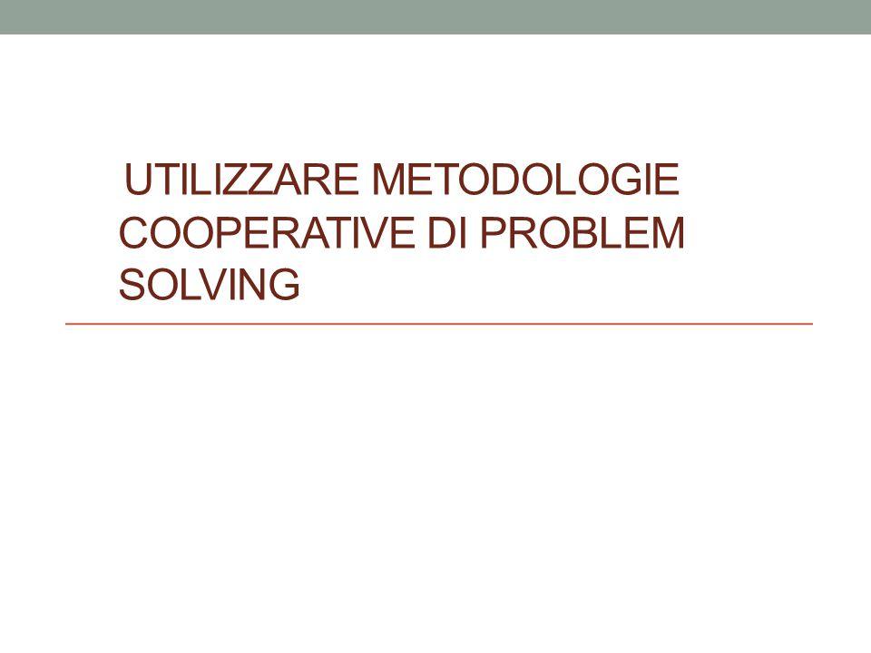 UTILIZZARE METODOLOGIE COOPERATIVE DI PROBLEM SOLVING