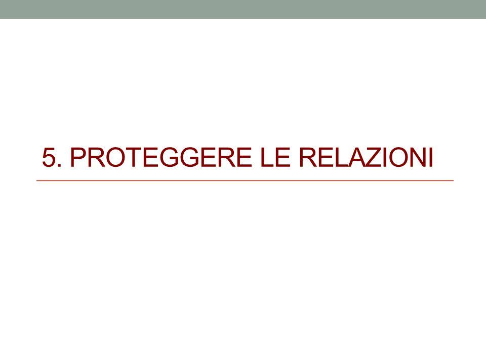 5. PROTEGGERE LE RELAZIONI