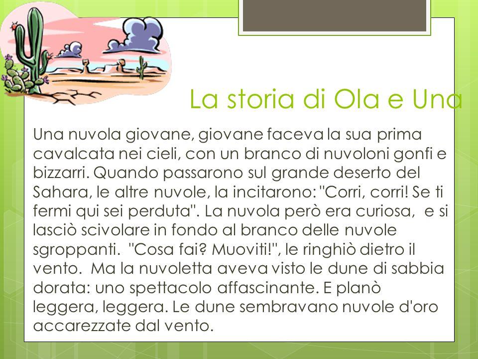 La storia di Ola e Una Una nuvola giovane, giovane faceva la sua prima cavalcata nei cieli, con un branco di nuvoloni gonfi e bizzarri.