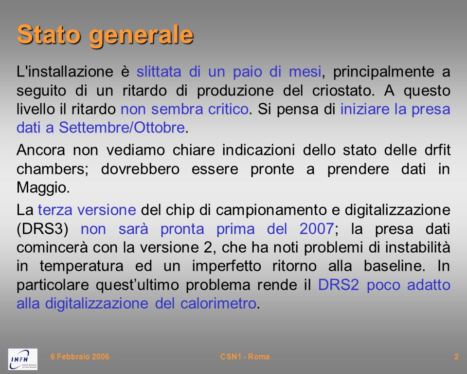 6 Febbraio 2006CSN1 - Roma3Calibrazioni L ordine per l acceleratore di protoni è finalmente in partenza.