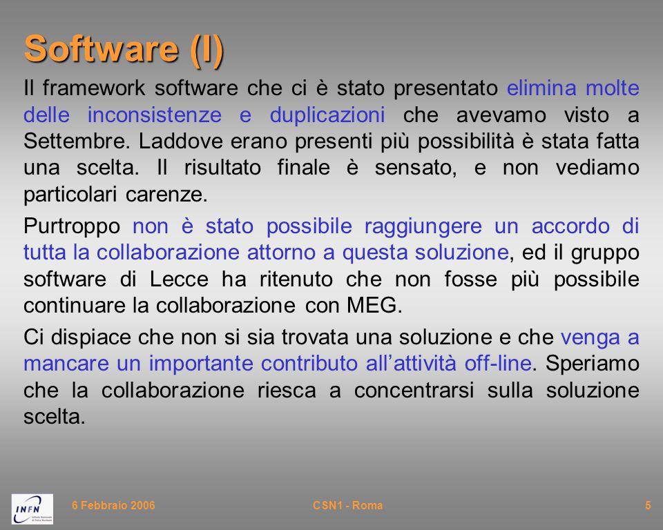 6 Febbraio 2006CSN1 - Roma6 Software (II) Va osservato che la ricostruzione non è ancora disponibile nel nuovo framework.