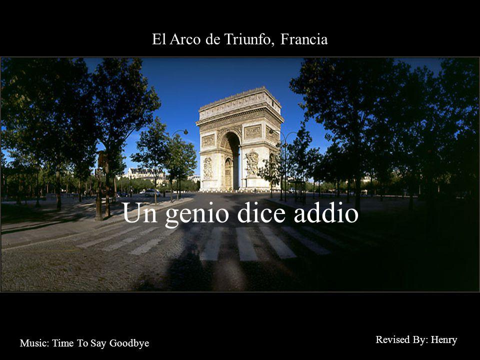 El Arco de Triunfo, Francia Un genio dice addio Revised By: Henry Music: Time To Say Goodbye