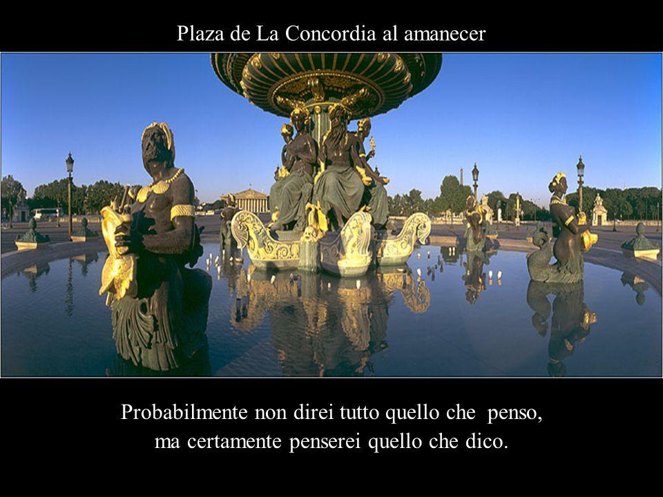 Plaza de La Concordia al amanecer Probabilmente non direi tutto quello che penso, ma certamente penserei quello che dico.