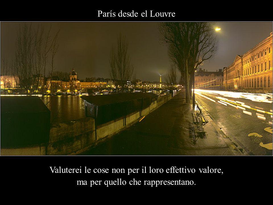 París desde el Louvre Valuterei le cose non per il loro effettivo valore, ma per quello che rappresentano.