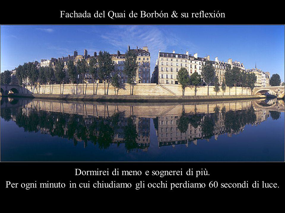 Fachada del Quai de Borbón & su reflexión Dormirei di meno e sognerei di più.