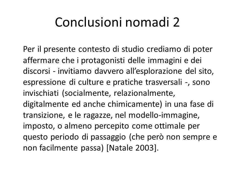 Conclusioni nomadi 2 Per il presente contesto di studio crediamo di poter affermare che i protagonisti delle immagini e dei discorsi - invitiamo davve