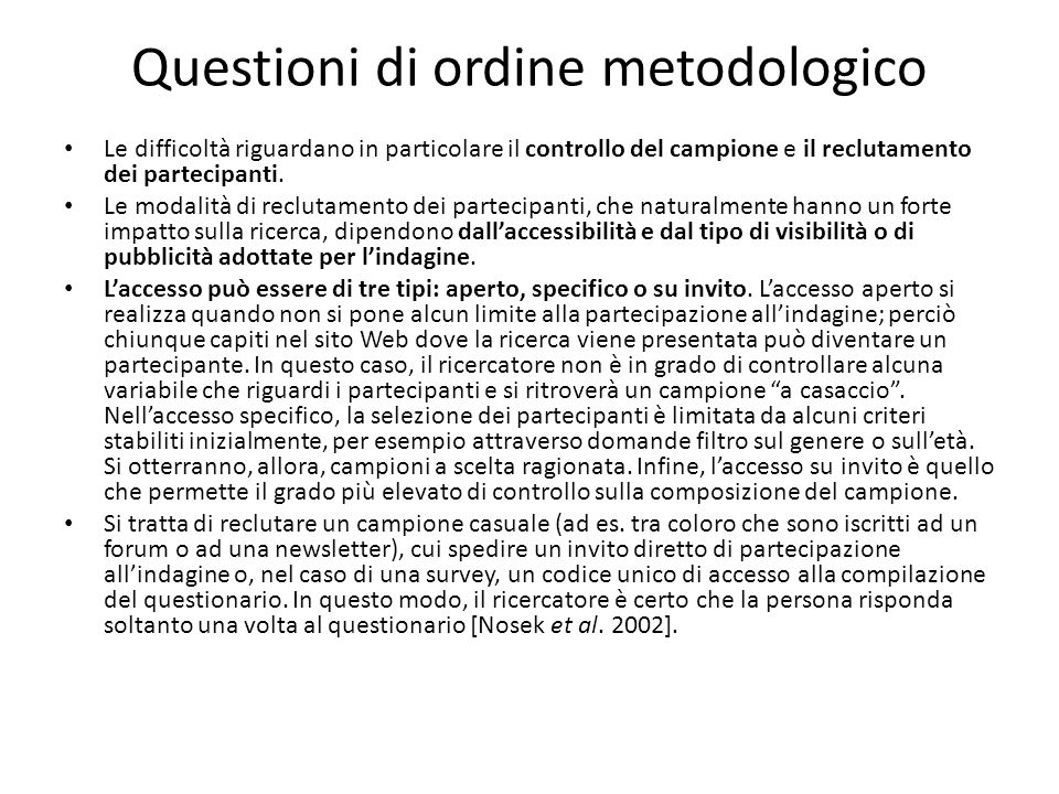 Questioni di ordine metodologico Le difficoltà riguardano in particolare il controllo del campione e il reclutamento dei partecipanti. Le modalità di