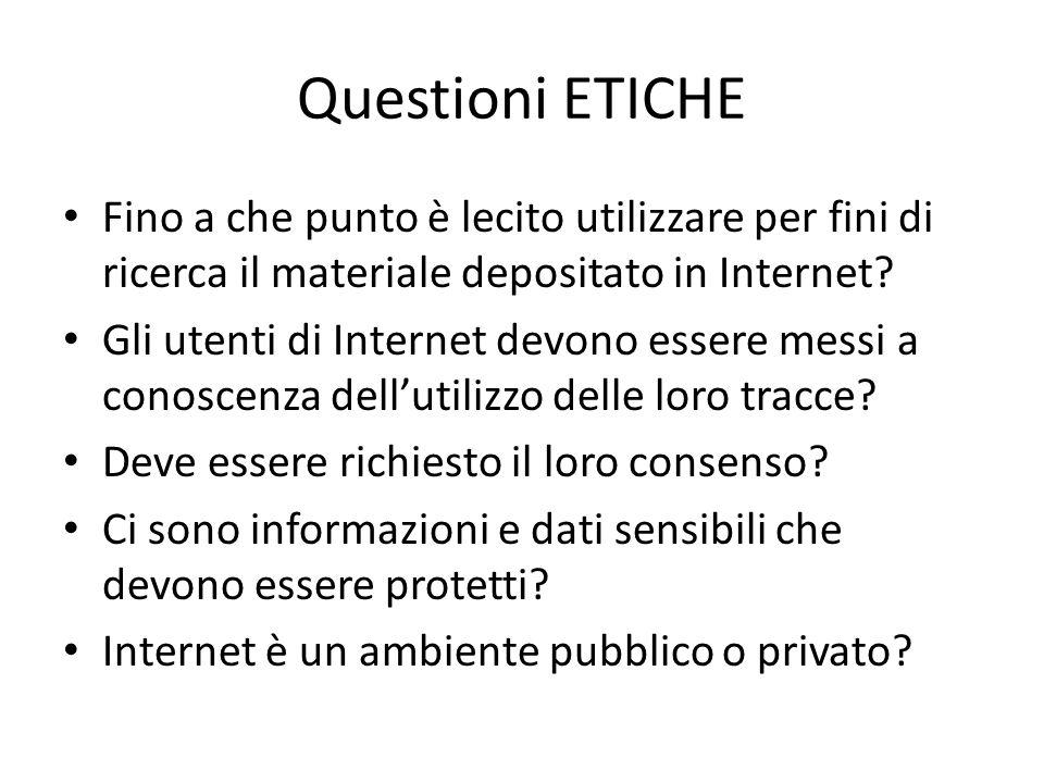 Questioni ETICHE Fino a che punto è lecito utilizzare per fini di ricerca il materiale depositato in Internet? Gli utenti di Internet devono essere me
