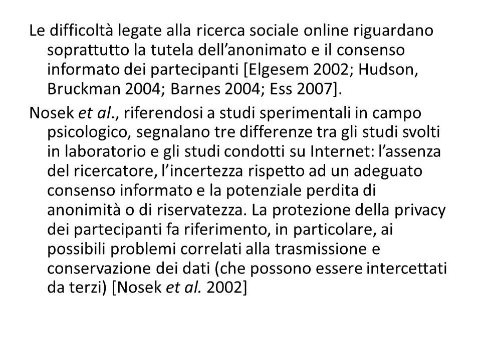 Le difficoltà legate alla ricerca sociale online riguardano soprattutto la tutela dell'anonimato e il consenso informato dei partecipanti [Elgesem 2002; Hudson, Bruckman 2004; Barnes 2004; Ess 2007].
