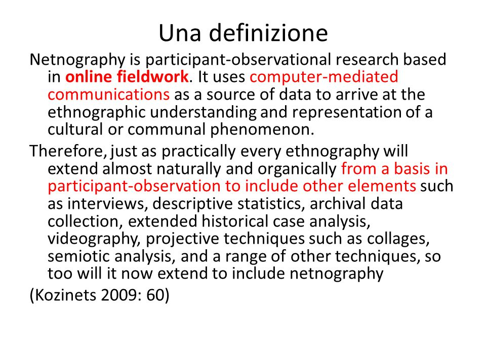 Una definizione Netnography is participant-observational research based in online fieldwork.