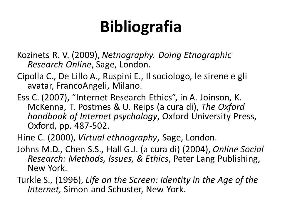 Bibliografia Kozinets R. V. (2009), Netnography. Doing Etnographic Research Online, Sage, London. Cipolla C., De Lillo A., Ruspini E., Il sociologo, l