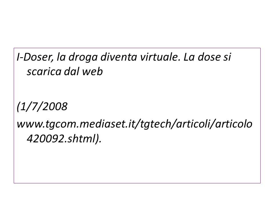 I-Doser, la droga diventa virtuale. La dose si scarica dal web (1/7/2008 www.tgcom.mediaset.it/tgtech/articoli/articolo 420092.shtml).