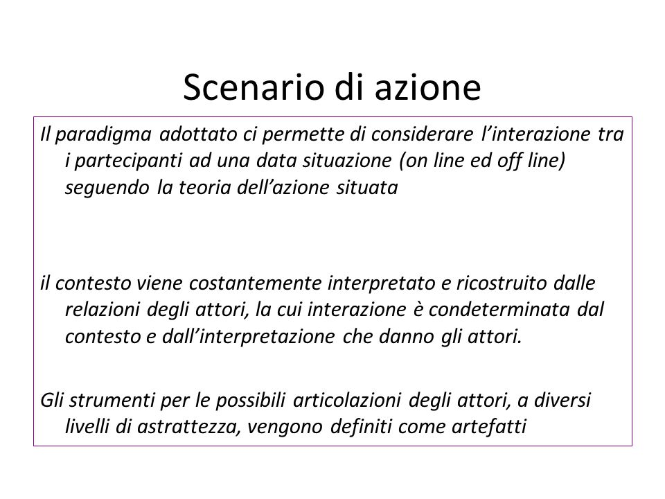Il paradigma adottato ci permette di considerare l'interazione tra i partecipanti ad una data situazione (on line ed off line) seguendo la teoria dell