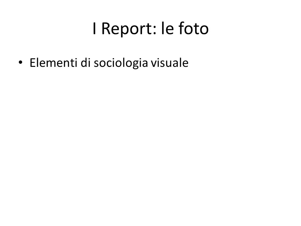 I Report: le foto Elementi di sociologia visuale