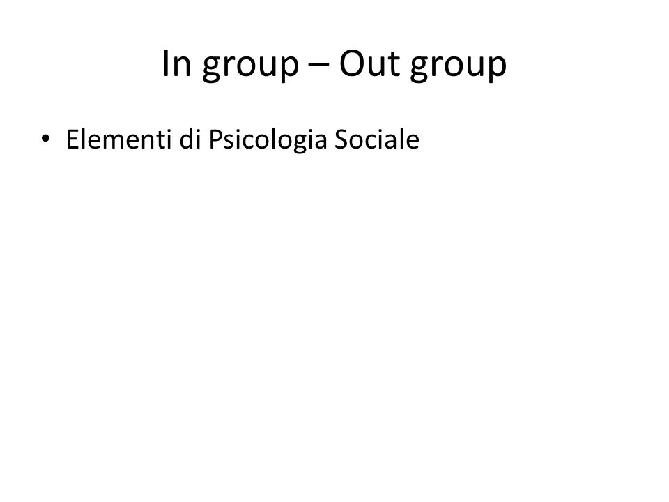 In group – Out group Elementi di Psicologia Sociale