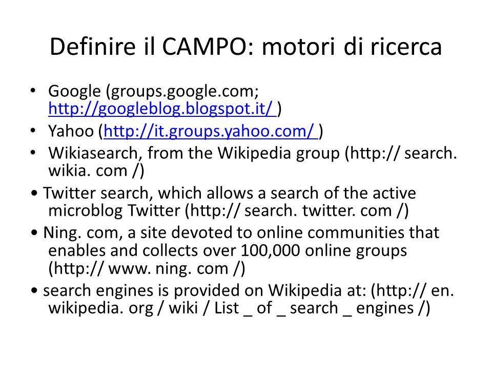 Definire il CAMPO: motori di ricerca Google (groups.google.com; http://googleblog.blogspot.it/ ) http://googleblog.blogspot.it/ Yahoo (http://it.group