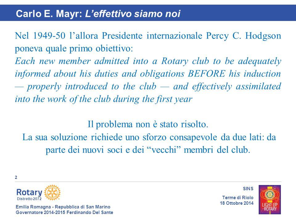 Emilia Romagna - Repubblica di San Marino Governatore 2014-2015 Ferdinando Del Sante Distretto 2072 2 SINS Terme di Riolo 18 Ottobre 2014 Nel 1949-50 l'allora Presidente internazionale Percy C.