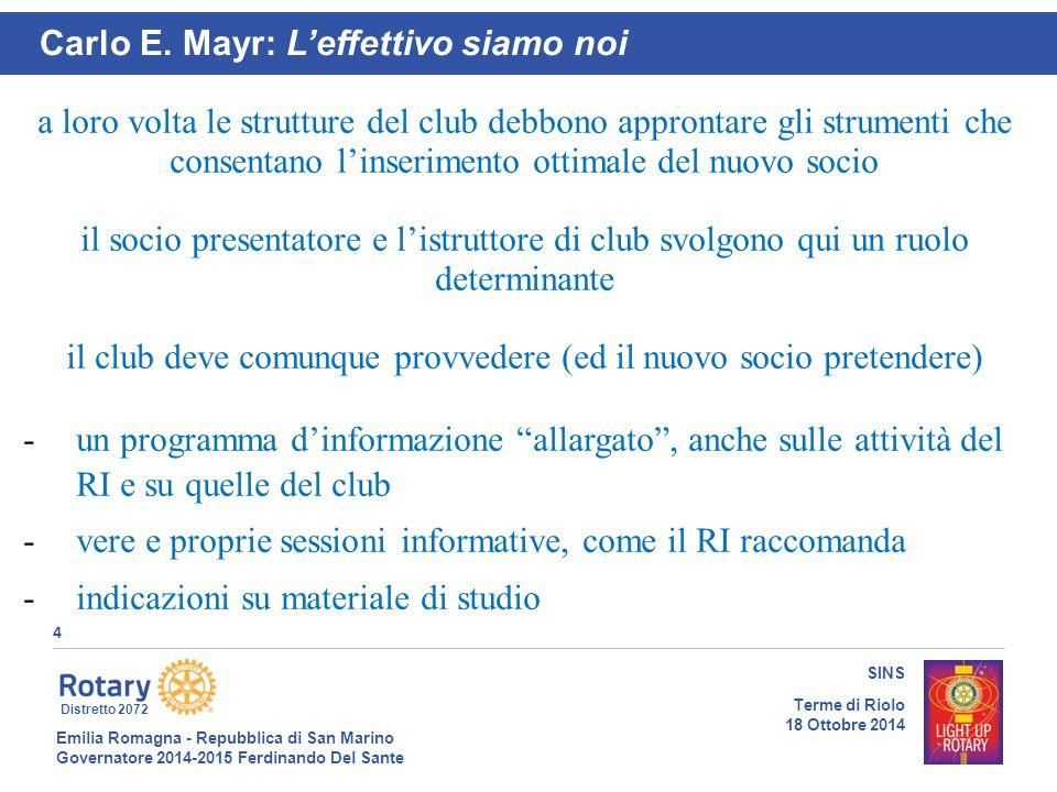 Emilia Romagna - Repubblica di San Marino Governatore 2014-2015 Ferdinando Del Sante Distretto 2072 4 SINS Terme di Riolo 18 Ottobre 2014 Carlo E. May