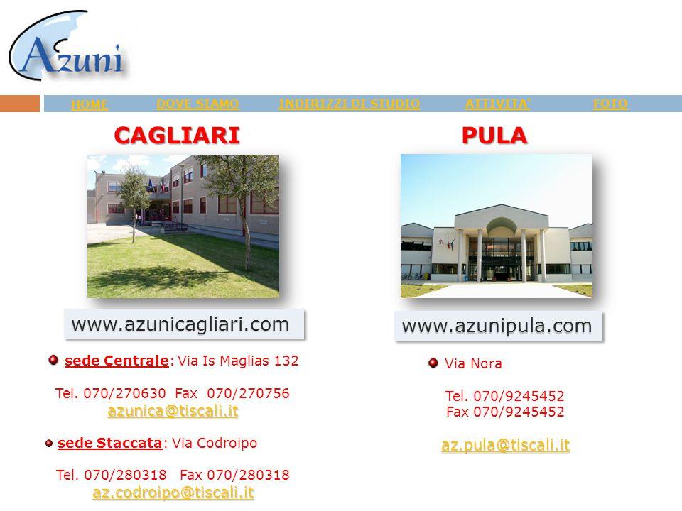 CAGLIARI www.azunicagliari.com PULA www.azunipula.com HOME DOVE SIAMO INDIRIZZI DI STUDIO ATTIVITA' FOTO sede Centrale: Via Is Maglias 132 Tel. 070/27