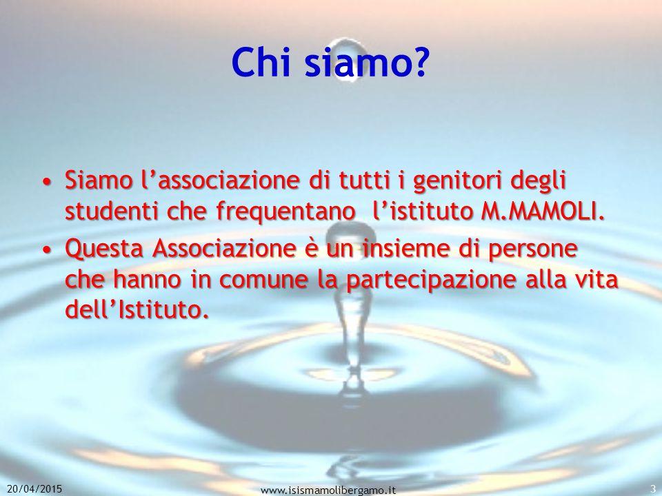 20/04/2015 www.isismamolibergamo.it 3 Chi siamo? Siamo l'associazione di tutti i genitori degli studenti che frequentano l'istituto M.MAMOLI.Siamo l'a