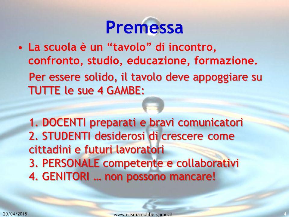 """20/04/2015 www.isismamolibergamo.it 4 Premessa La scuola è un """"tavolo"""" di incontro, confronto, studio, educazione, formazione. Per essere solido, il t"""