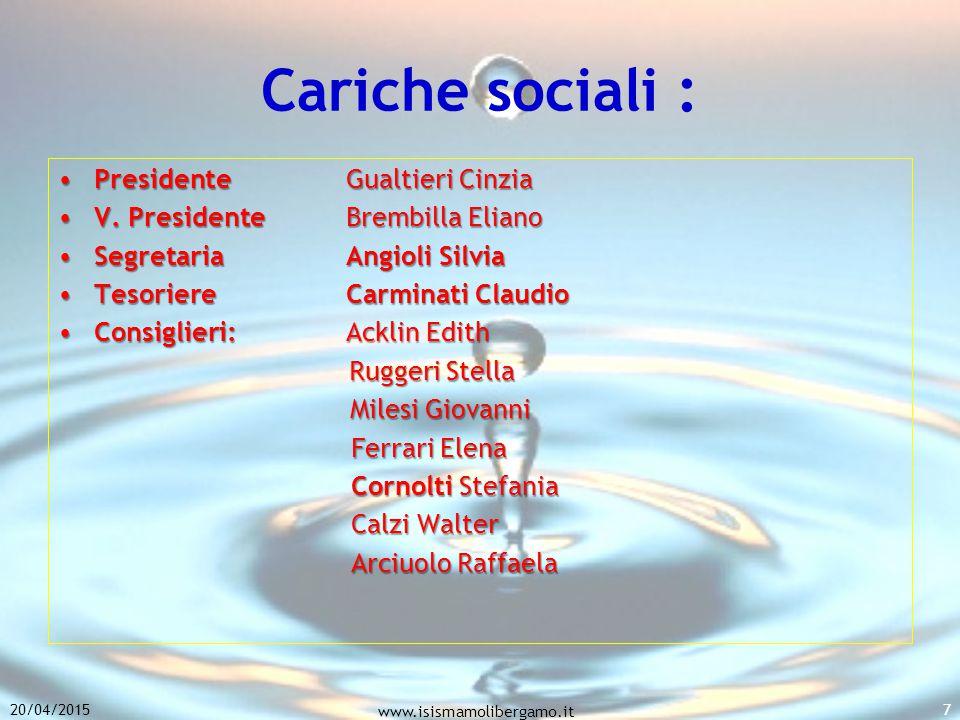20/04/2015 www.isismamolibergamo.it 7 Cariche sociali : Presidente Gualtieri CinziaPresidente Gualtieri Cinzia V. Presidente Brembilla ElianoV. Presid