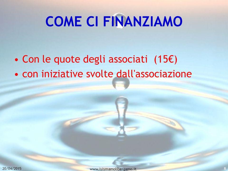 COME CI FINANZIAMO Con le quote degli associati (15€) con iniziative svolte dall associazione 20/04/2015 www.isismamolibergamo.it 8