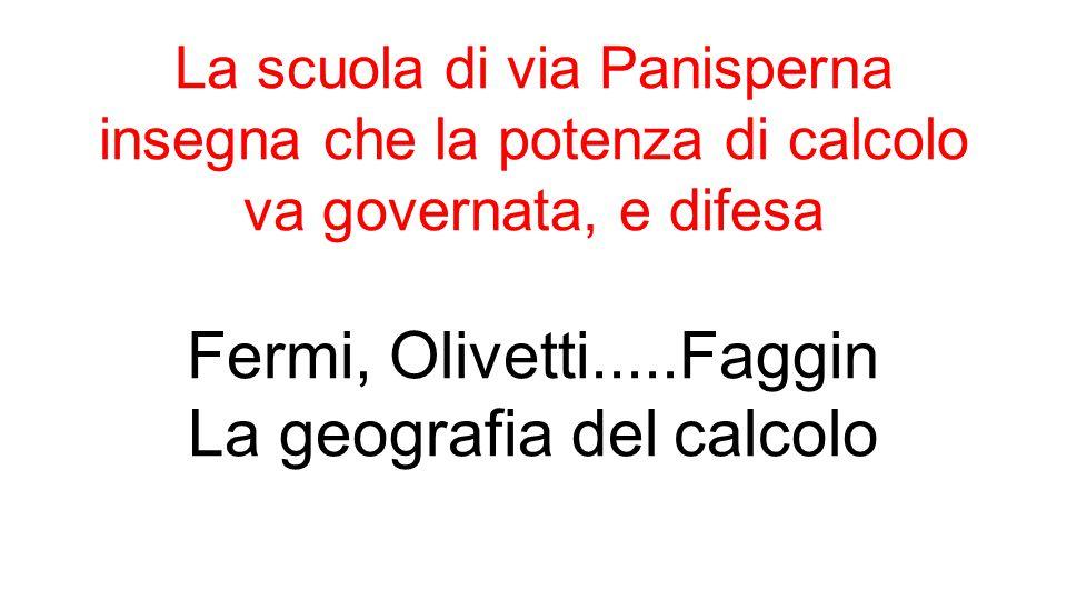 La scuola di via Panisperna insegna che la potenza di calcolo va governata, e difesa Fermi, Olivetti.....Faggin La geografia del calcolo