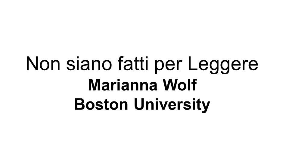 Non siano fatti per Leggere Marianna Wolf Boston University