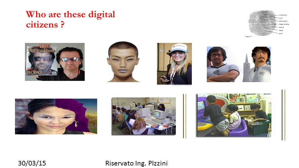 30/03/15Riservato Ing. PIzzini Who are these digital citizens