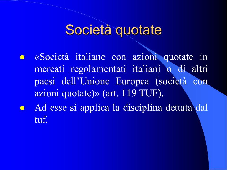 Società quotate l «Società italiane con azioni quotate in mercati regolamentati italiani o di altri paesi dell'Unione Europea (società con azioni quotate)» (art.