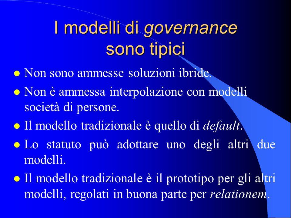 I modelli di governance sono tipici l Non sono ammesse soluzioni ibride.