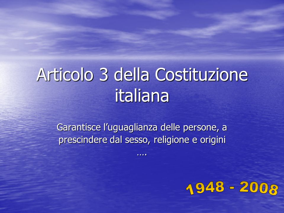 Articolo 3 della Costituzione italiana Garantisce l'uguaglianza delle persone, a prescindere dal sesso, religione e origini ….
