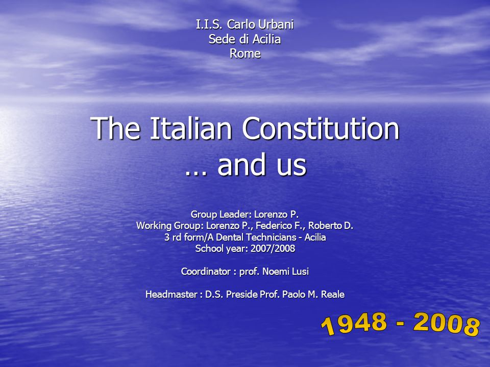 The Italian Constitution … and us Group Leader: Lorenzo P.